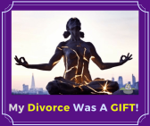 My Divorce was a GIFT!